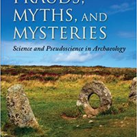 Frauds, Myths, And Mysteries: Science And Pseudoscience In Archaeology Books Pdf File