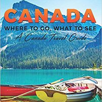 ((DOC)) Canada: Where To Go, What To See - A Canada Travel Guide (Booklet) (Canada,Vancouver,Toronto Montreal,Ottawa,Winnipeg,Calgary) (Volume 1). myriad people volumen outdoor pasar