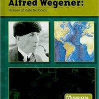 Alfred Wegener: Pioneer Of Plate Tectonics (Mission: Science Biographies) Ebook Rar
