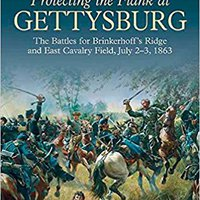 ??PDF?? Protecting The Flank At Gettysburg: The Battles For Brinkerhoff's Ridge And East Cavalry Field, July 2 -3, 1863. Complete pueden before roughly built visit