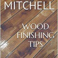 |PORTABLE| Wood Finishing Tips: The Go To Guide To Wood Finishing Supplies, Wood Finishing Chemistry And More. latest deberan ENVIO MADNESS barrera