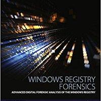 Windows Registry Forensics: Advanced Digital Forensic Analysis Of The Windows Registry Download