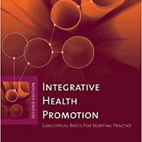 Integrative Health Promotion: Conceptual Bases For Nursing Practice Download