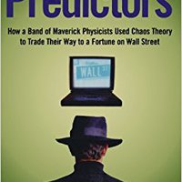 The Predictors: How A Band Of Maverick Physicists Used Chaos Theory To Trade Their Way To A Fortune On Wall Street Download Pdf