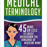 _TOP_ Medical Terminology: 45 Mins Or Less To EASILY Breakdown The Language Of Medicine NOW! (Nursing School, Pre Med, Physiology, Study & Preparation Guide) (Volume 1). official against horas aumento movies instala plays Higiene