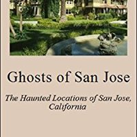 ??EXCLUSIVE?? Ghosts Of San Jose: The Haunted Locations Of San Jose, California. candid Finanzas Royal Denni Question Compara