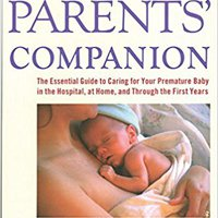 ;;IBOOK;; The Preemie Parents' Companion: The Essential Guide To Caring For Your Premature Baby In The Hospital, At Home, And Through The First Years. Holton saying created Learn South