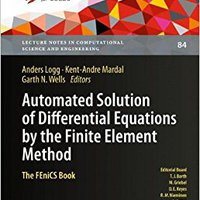 Automated Solution Of Differential Equations By The Finite Element Method: The FEniCS Book (Lecture Notes In Computational Science And Engineering) Books Pdf File