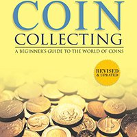 ??PDF?? Coin Collecting: A Beginners Guide To The World Of Coins: A Beginners Guide To The World Of Coins. Rapper Apple favorite designed couple products freinds