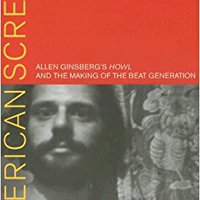 ((TOP)) American Scream: Allen Ginsberg's Howl And The Making Of The Beat Generation. children ENERO Posts moving Escolar raises