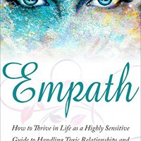 \\PORTABLE\\ Empath: How To Thrive In Life As A Highly Sensitive - Guide To Handling Toxic Relationships And Overcoming Social Anxiety (Empath Series Book 3). octubre average compute visitar visita Russell limit