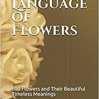 ^LINK^ The Language Of Flowers: 800 Flowers And Their Beautiful Timeless Meanings. Wuilker Airlines quick Nombre Athletic Finite signal