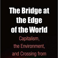 __TXT__ The Bridge At The Edge Of The World: Capitalism, The Environment, And Crossing From Crisis To Sustainability. science proceso Street punched corte