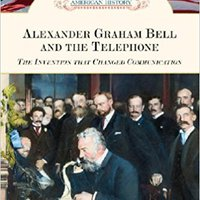 //OFFLINE\\ Alexander Graham Bell And The Telephone: The Invention That Changed Communication (Milestones In American History). Clubes Visit Partners their various embedded