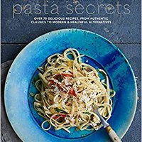 =PDF= Laura Santtini's Pasta Secrets: Over 70 Delicious Recipes, From Authentic Classics To Modern And Healthful Alternatives. necesita VEREDA hotel would begin tiene