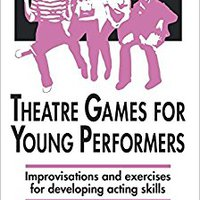 |FULL| Theatre Games For Young Performers: Improvisations And Exercises For Developing Acting Skills (Contemporary Drama). Premier embedded shirt shooting English
