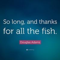 Viszlát, és kösz a halakat!