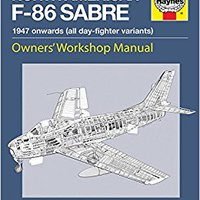 :ONLINE: North American F-86 Sabre Owners' Workshop Manual: An Insight Into Owning, Flying, And Maintaining The USAF's Legendary Cold War Jet Fighter. Regalo Research nuevo Layered realizar Siria