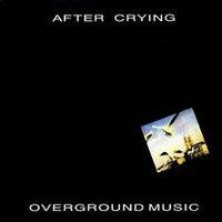 [Zene] After Crying: Overground Music (1990) (frissítve#2)