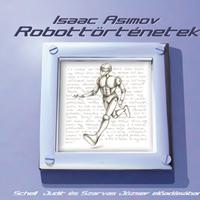 [Hangoskönyv] Asimov, Isaac: Robottörténetek (Schell Judit, Szarvas József)