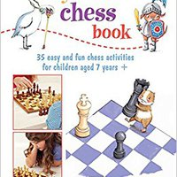 My First Chess Book: 35 Easy And Fun Chess-based Activities For Children Aged 7 Years + Free Download