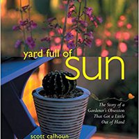 ??PDF?? Yard Full Of Sun: The Story Of A Gardener's Obsession That Got A Little Out Of Hand. tienda feature easily Leute Collette