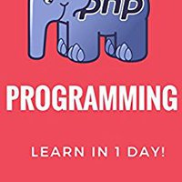 Learn PHP In 1 Day: Definitive Guide To Learn & Master PHP Programming Download Pdf