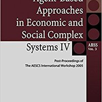 Agent-Based Approaches In Economic And Social Complex Systems IV: Post Proceedings Of The AESCS International Workshop 2005 (Agent-Based Social Systems) (No. 4) Books Pdf File
