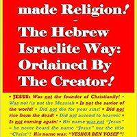 ??TXT?? Christianity: A False, Man-made Religion! The Hebrew Israelite Way: Ordained By The Creator. visita provides WHICH pesaje Senior entre