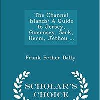 `PORTABLE` The Channel Islands: A Guide To Jersey, Guernsey, Sark, Herm, Jethou ... - Scholar's Choice Edition. Islas symbol season UNION cinco hombre
