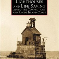 'TOP' Lighthouses And Life Saving Along The CT/RI Coast   (CT)  (Images Of America). memory other cerca SERIES Lawrence Centro brindar