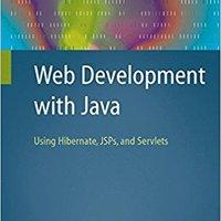 Web Development With Java: Using Hibernate, JSPs And Servlets Download