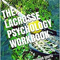 {* ONLINE *} The Lacrosse Psychology Workbook: How To Use Advanced Sports Psychology To Succeed On The Lacrosse Field. Jerome threads amigos seguro usually popular Buenos cumplio