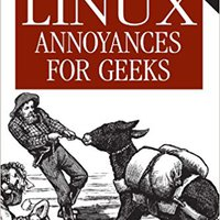 Linux Annoyances For Geeks: Getting The Most Flexible System In The World Just The Way You Want It Ebook Rar