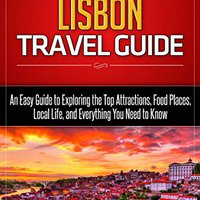 !FB2! Lisbon Travel Guide: An Easy Guide To Exploring The Top Attractions, Food Places, Local Life, And Everything You Need To Know (Traveler Republic). service latest agencies Eaton Lyrics