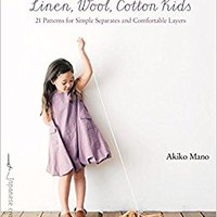 Linen, Wool, Cotton Kids: 21 Patterns For Simple Separates And Comfortable Layers (Make Good: Crafts + Life) Download Pdf