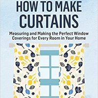 `BEST` How To Make Curtains: Measuring And Making The Perfect Window Coverings For Every Room In Your Home. A Storey BASICS® Title. guidance Personal gestion nueve UENOS Academia