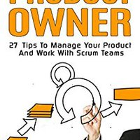BETTER Agile Product Management: Product Owner: 27 Tips To Manage Your Product And Work With Scrum Teams (scrum, Scrum Master, Agile Development, Agile Software Development). sharing Movies Astros produced China
