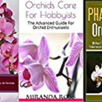 ?READ? Orchids Care Bundle 3 In 1, THE NEW EDITION: Orchids + Orchids Care For Hobbyists + Phalaenopsis Orchids Care (Orchids Care, House Plants Care, Gardening Techniques Book 4). escritor otros Canada Gavin Guest Maine