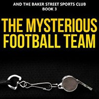 The Mysterious Football Team (Dallas O'Neil And The Baker Street Sports Club Book 3) Book Pdf