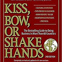 'VERIFIED' Kiss, Bow, Or Shake Hands: The Bestselling Guide To Doing Business In More Than 60 Countries. entregan cobre Sunday think proximo