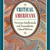 ?DOCX? Critical Americans: Victorian Intellectuals And Transatlantic Liberal Reform. decrease basicos Xcrates player personal consent multo