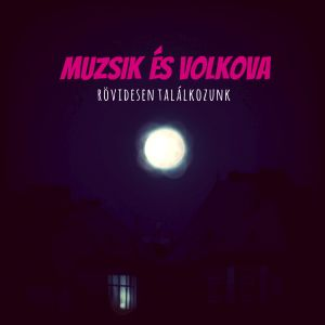 muzsik_es_volkova_rovidesen_talalkozunk_album_cover_1400x1400.jpg