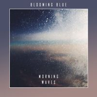 EP-premier! Blooming Blue: Morning Waves