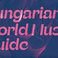 Megszületett a Hungarian World Music Guide, hogy összefoglaljon mindent, amit a hazai nép- és világzenéről külföldön (és itthon is) tudni érdemes!