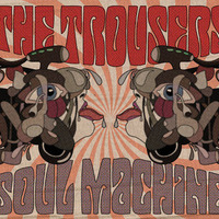 The Trousers:  Soul Machine