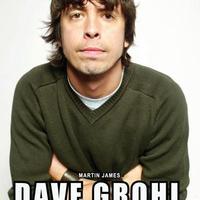Martin James: Dave Grohl – Nirvana, Foo Fighters ésegyéb kalandok