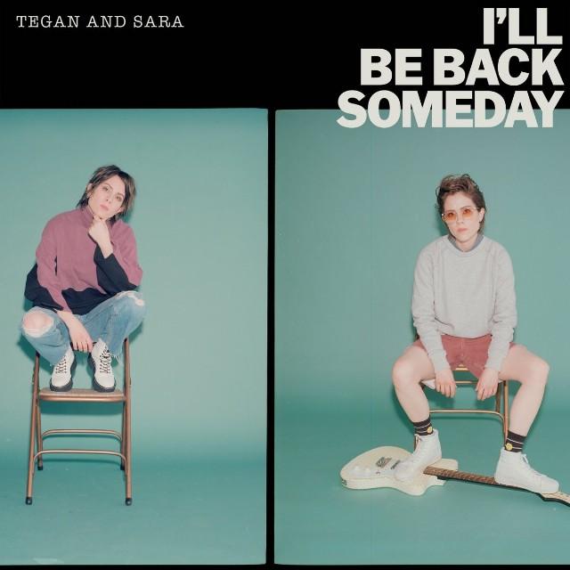 tegan-and-sara-ill-be-back-someday-1563980070-640x640.jpeg