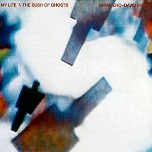 Brian Eno And David Byrne - My Life In The Bush of Ghosts.jpg