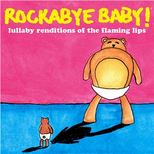 Rockabye-Baby-Lullaby-Renditions-Of-The-Flaming-Lips.jpg